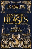 Fantastic Beasts and Where to Find Them: The Original Screenplay ebook by
