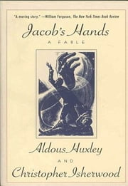 Jacob's Hands - A Fable ebook by Christopher Isherwood,Aldous Huxley