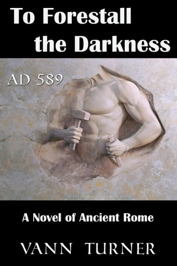 To Forestall the Darkness: A Novel of Ancient Rome, AD 589 ebook by Vann Turner