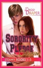 Sorority Pledge Collection: Steamy Books 1-5 ebook by Daizie Draper
