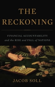 The Reckoning - Financial Accountability and the Rise and Fall of Nations ebook by Jacob Soll