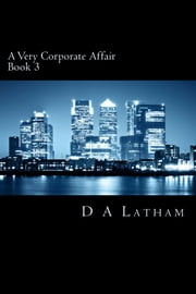 A Very Corporate Affair Book 3 ebook by D A Latham
