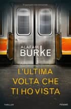 L'ultima volta che ti ho vista eBook by Alafair Burke