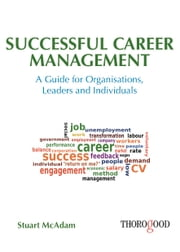 Successful Career Management - A Guide for Organisations, Leaders and Individuals ebook by Stuart McAdam