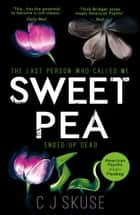 Sweetpea: The most unique and gripping thriller of 2017 ebook by C.J. Skuse