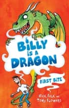Billy is a Dragon 1: First Bite ebook by Nick Falk, Tony Flowers