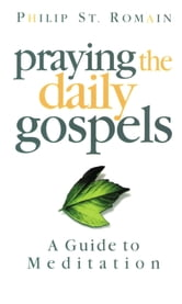 Praying the Daily Gospels ebook by St. Romain, Philip