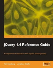 jQuery 1.4 Reference Guide ebook by Jonathan Chaffer, Karl Swedberg