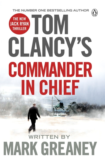 Tom Clancy's Commander-in-Chief - A Jack Ryan Novel ebook by Mark Greaney