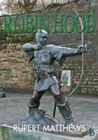 On the Trail of the Real Robin Hood ebook by Rupert Matthews