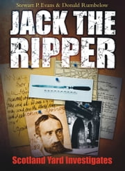 Jack the Ripper - Scotland Yard Investigates ebook by Stewart Evans,Donald Rumbelow
