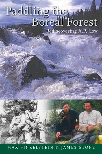 Paddling the Boreal Forest - Rediscovering A.P. Low ebook by Max Finkelstein,James Stone