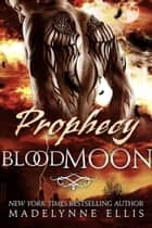 Prophecy (Blood Moon #1) - Blood Moon, #1 ebook by Madelynne Ellis