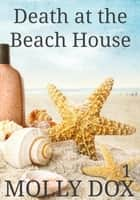 Death at the Beach House - Cozy Mystery Beach Reads, #1 ebook by Molly Dox