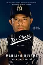 The Closer ebook by Mariano Rivera,Wayne Coffey