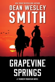 Grapevine Springs - A Thunder Mountain Novel ebook by Dean Wesley Smith