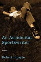 An Accidental Sportswriter ebook by Robert Lipsyte