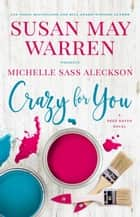 Crazy for You - Deep Haven Collection, #3 ebook by Susan May Warren, Michelle Sass Aleckson