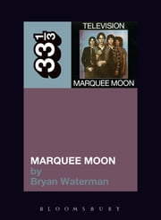 Television's Marquee Moon ebook by Bryan Waterman