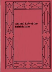 Animal Life of the British Isles (Illustrated edition) ebook by Edward Step