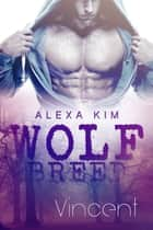 Wolf Breed - Vincent (Band 1) ebook by Alexa Kim