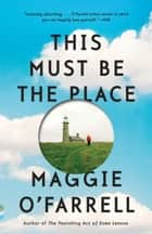 This Must Be the Place - A novel ebook by Maggie O'Farrell