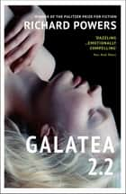 Galatea 2.2 ebook by Richard Powers