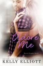 Adore Me - Austin Singles, #3 ebook by Kelly Elliott