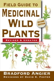 Field Guide to Medicinal Wild Plants ebook by Bradford Angier,David K. Foster