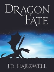 Dragon Fate ebook by J.D. Hallowell