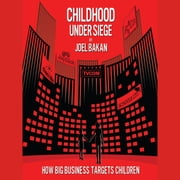 Childhood Under Siege - How Big Business Targets Children audiobook by Joel Bakan