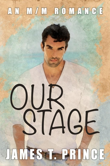 Our Stage - Weldstone Harbor, #1 ebook by James T. Prince