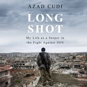 Long Shot - My Life As a Sniper in the Fight Against ISIS audiobook by Azad Cudi