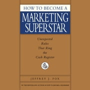 How to Become a Marketing Superstar audiobook by Jeffrey J. Fox
