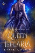 The Queen of Ieflaria ebook by Effie Calvin
