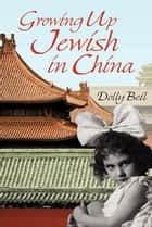 Growing Up Jewish in China ebook by Dolly Beil