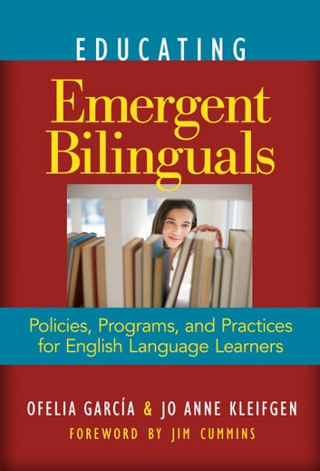 Educating Emergent Bilinguals - Policies, Programs, and Practices for English Language Learners ebook by Ofelia Garcia,Jo Anne Kleifgen