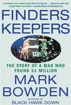 Finders Keepers - The Story of a Man Who Found $1 Million ebook by Mark Bowden