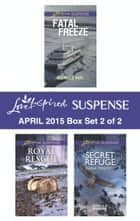 Love Inspired Suspense April 2015 - Box Set 2 of 2 - Secret Refuge\Royal Rescue\Fatal Freeze ebook by Dana Mentink, Tammy Johnson, Michelle Karl