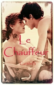 Le Chauffeur ebook by Cathlin B
