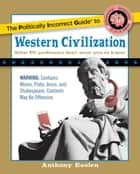 The Politically Incorrect Guide to Western Civilization ebook by Anthony Esolen
