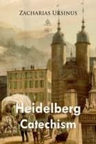 Heidelberg Catechism ebook by Zacharias Ursinus