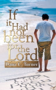 If It Had Not Been For the Lord ebook by Dana C. Turner