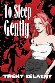 To Sleep Gently ebook by Trent Zelazny