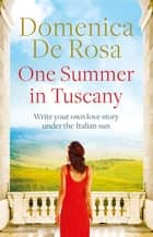 One Summer in Tuscany eBook by Domenica De Rosa