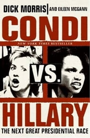 Condi vs. Hillary - The Next Great Presidential Race ebook by Dick Morris,Eileen McGann