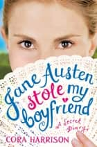 Jane Austen Stole My Boyfriend ebook by Cora Harrison