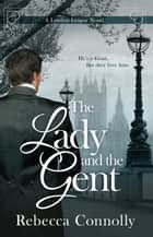 The Lady and the Gent ebook by Rebecca Connolly