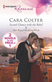 Second Chance with the Rebel - Her Royal Wedding Wish ebook by Cara Colter