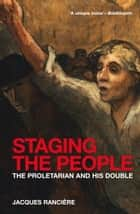 Staging the People ebook by Jacques Ranciere,David Fernbach